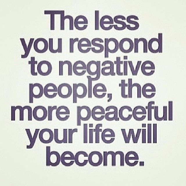 68696-the-less-you-respond-to-negative-people